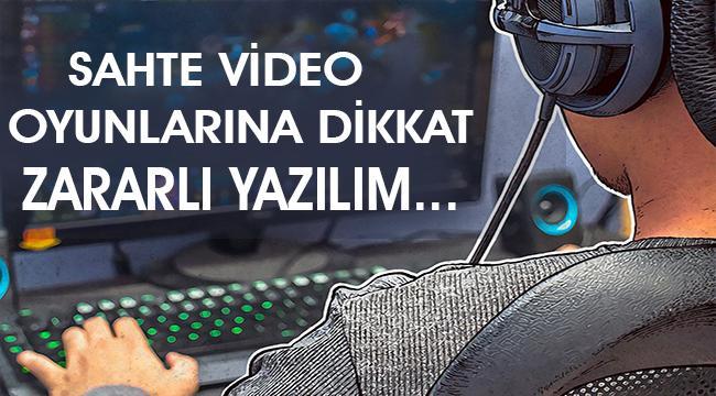 Sahte video oyunlarının kurbanı olmayın!