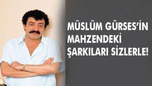 """MÜSLÜM GÜRSES'İN MAHZENDEKİ ŞARKILARI SİZLERLE!.. """"MAHZENDEKİ ŞARKILAR-2"""""""