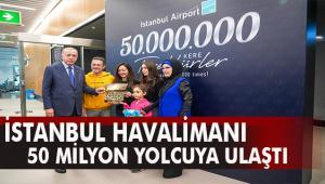 İstanbul Havalimanı, 50 Milyonuncu yolcusunu ağırladı