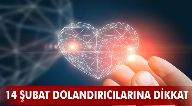 14 ŞUBAT DOLANDIRICILARINA DİKKAT!