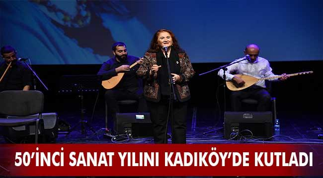 SABAHAT AKKİRAZ 50'İNCİ SANAT YILINI KADIKÖY'DE KUTLADI