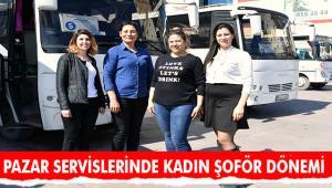 PAZAR SERVİSLERİ KADIN ŞOFÖRLERE EMANET