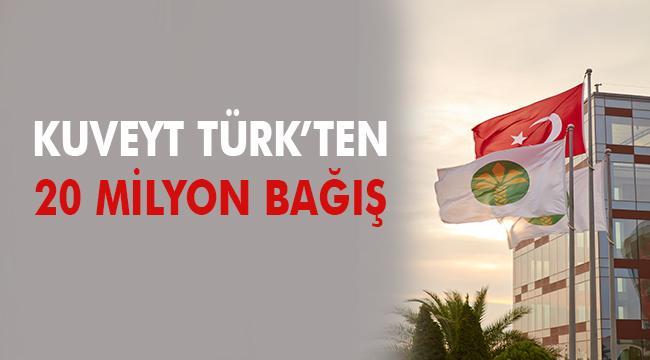 Kuveyt Türk Finans Grubu'ndan 'Biz Bize Yeteriz Türkiyem' kampanyasına 20 milyon TL bağış