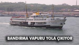 BANDIRMA VAPURU YARIN YOLA ÇIKIYOR