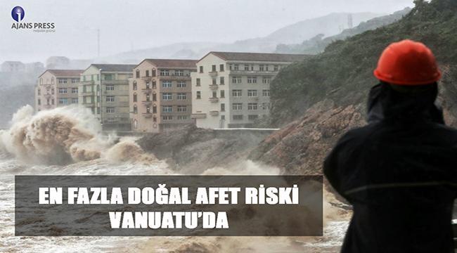 Dünyada en fazla doğal afet riski altında ülkeler belli oldu