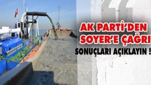 """AK Parti'den Soyer'e çağrı """"RAPORU AÇIKLA!"""""""