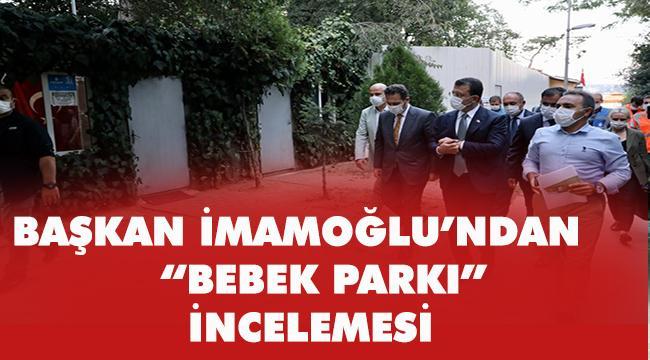 """BAŞKAN İMAMOĞLU'NDAN """"BEBEK PARKI"""" İNCELEMESİ"""