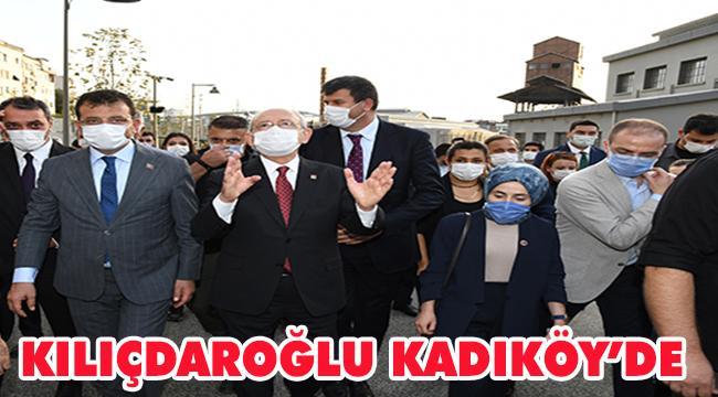 CHP GENEL BAŞKANI KILIÇDAROĞLU KADIKÖY'Ü ZİYARET ETTİ