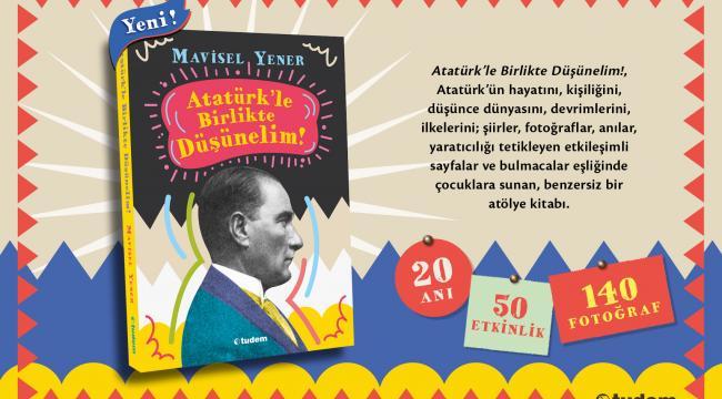 Atatürk'ü daha iyi anlamak ve anlatmak için...