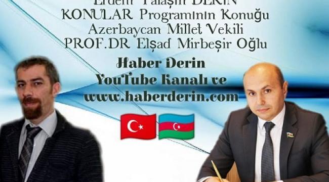 Azerbaycan Millet vekili Prof.Dr. Elşad Mirbeşiroğlu ile özel röportaj