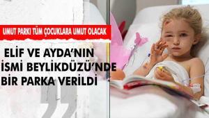 ELİF VE AYDA'NIN İSMİ BEYLİKDÜZÜ'NDE BİR PARKA VERİLDİ
