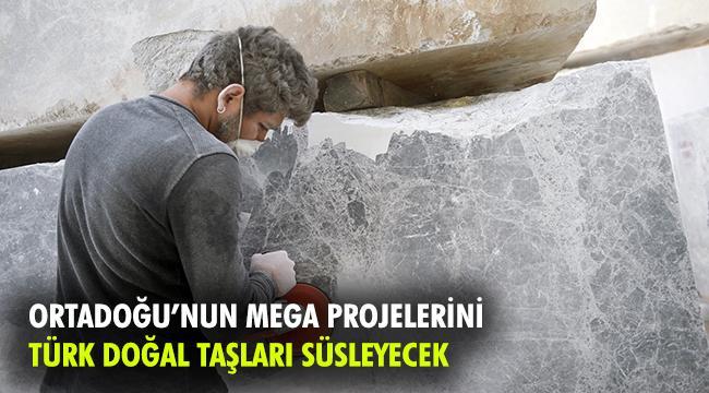 Türk doğal taşı Ortadoğu'da mega projeleri süsleyecek