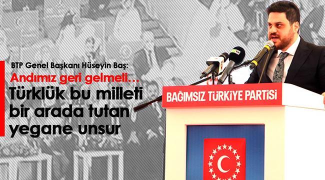 Bağımsız Türkiye Partisi (BTP) Genel Başkanı Hüseyin Baş'tan dikkat çeken açıklamalar