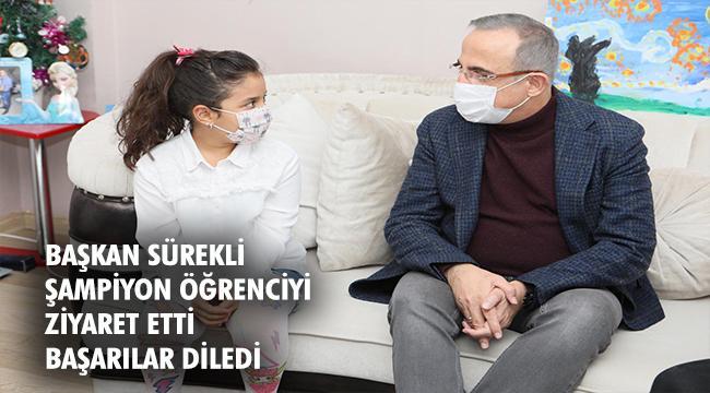 Başkan Sürekli'den şampiyon öğrenciye ziyaret