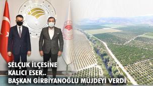 Başkan Girbiyanoğlu'ndan Selçuk çiftçisine müjde!