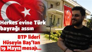BTP lideri Hüseyin Baş'tan 19 Mayıs mesajı…