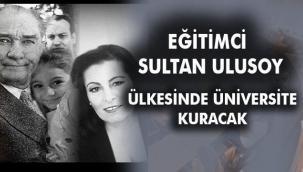 Prof. Dr. Sultan Ulusoy Türkiye'de Üniversite açacak