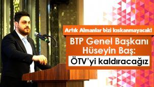BTP Genel Başkanı Hüseyin Baş: ÖTV'yi kaldıracağız