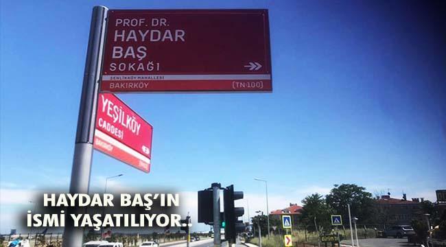 HAYDAR BAŞ'IN İSMİ BAKIRKÖY'DE BİR SOKAĞA VERİLDİ