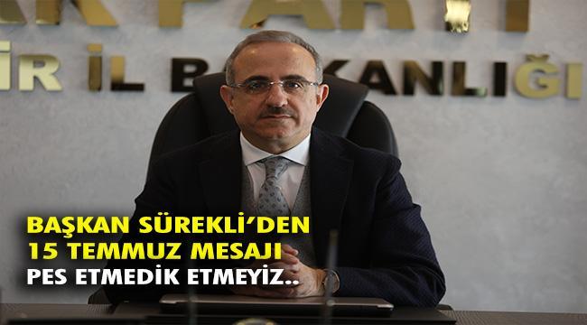 AK Parti İzmir İl Başkanı Kerem Ali Sürekli'den 15 Temmuz Demokrasi ve Milli Birlik Günü Mesajı