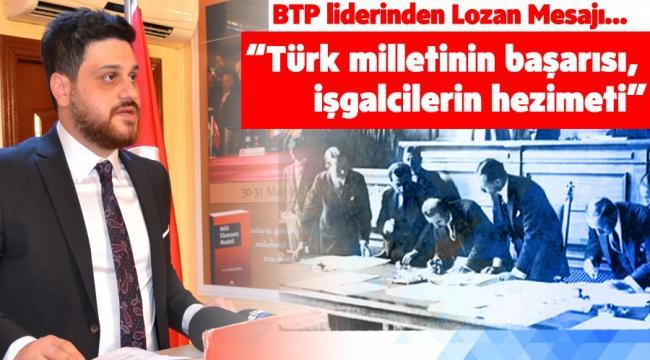 BTP liderinden Lozan Mesajı…
